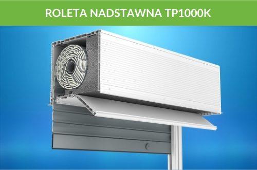 Rolety nadstawne tp1000k
